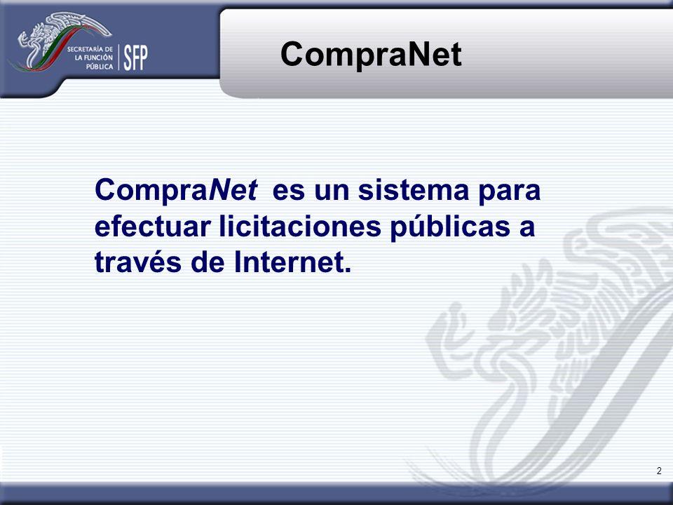 2 CompraNet es un sistema para efectuar licitaciones públicas a través de Internet. CompraNet