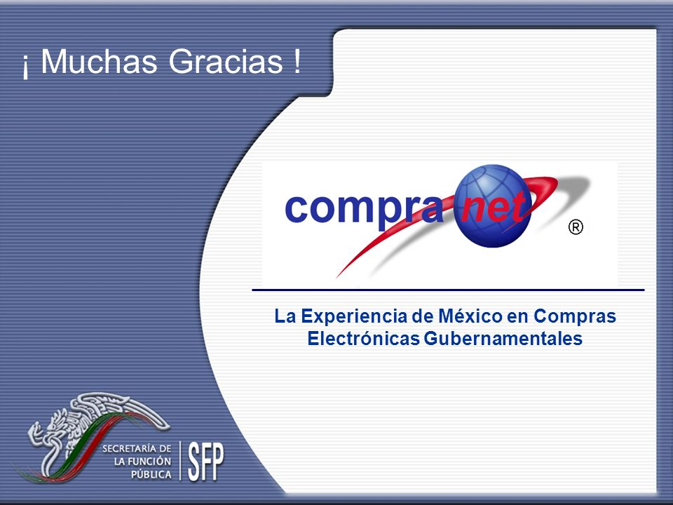 La Experiencia de México en Compras Electrónicas Gubernamentales ¡ Muchas Gracias !