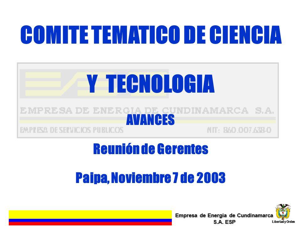 Empresa de Energía de Cundinamarca S.A. ESP Libertad y Orden 1 Empresa de Energía de Cundinamarca S.A. ESP Libertad y Orden COMITE TEMATICO DE CIENCIA