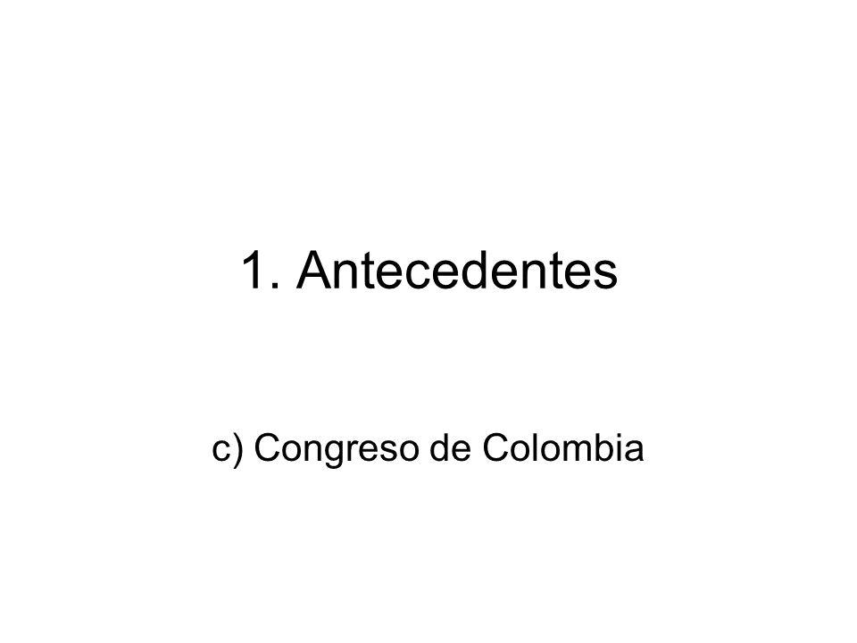1. Antecedentes c) Congreso de Colombia
