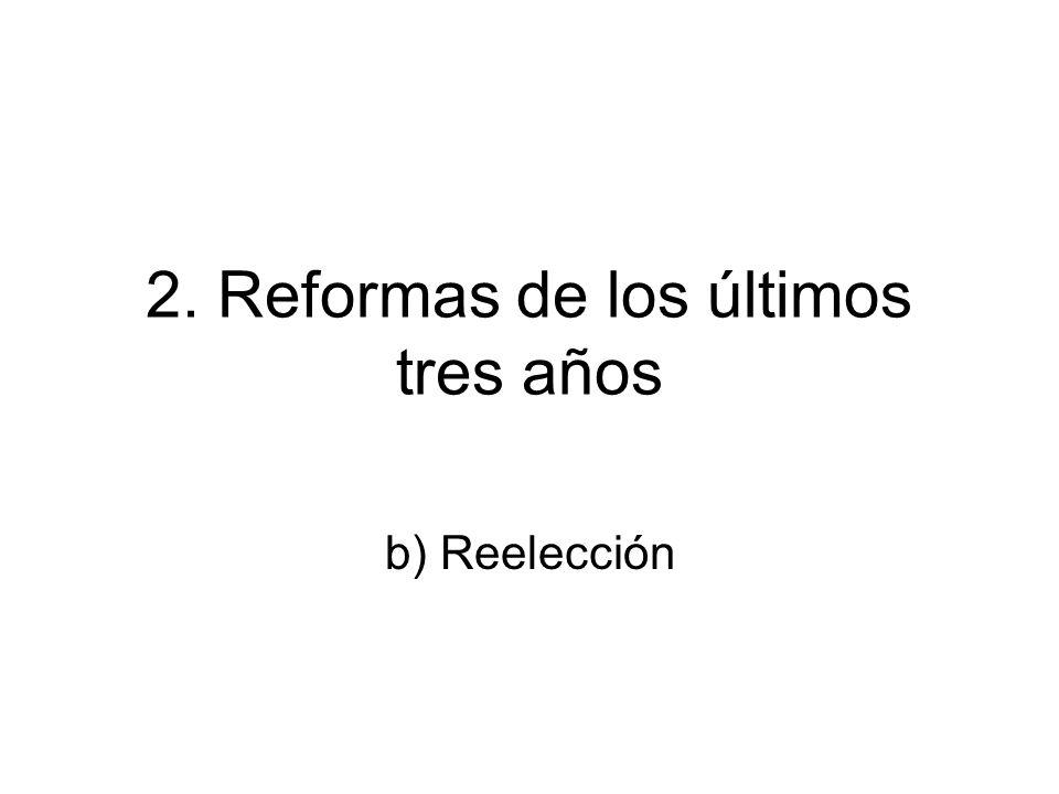 2. Reformas de los últimos tres años b) Reelección