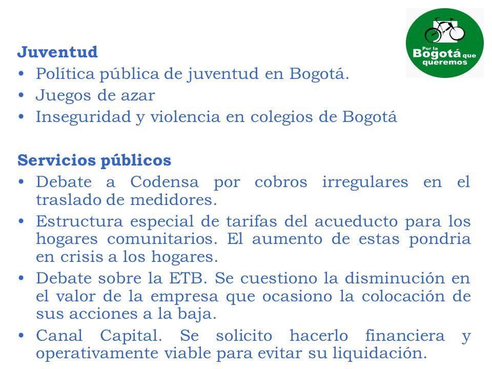 Juventud Política pública de juventud en Bogotá. Juegos de azar Inseguridad y violencia en colegios de Bogotá Servicios públicos Debate a Codensa por