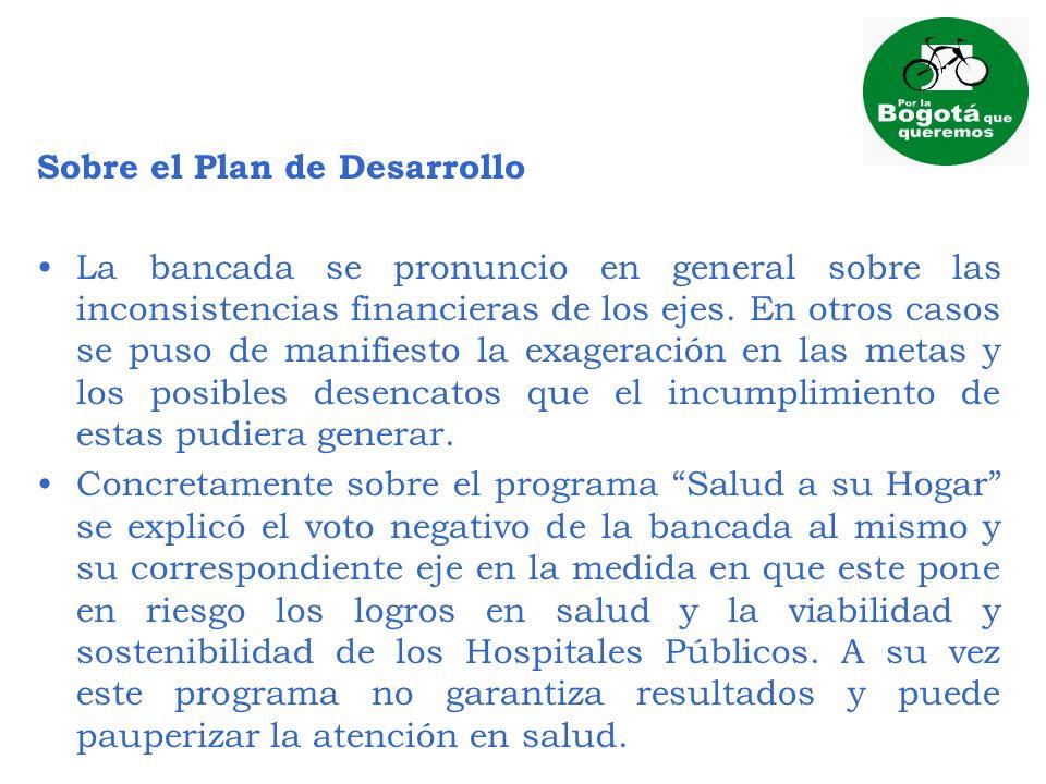 Sobre el Plan de Desarrollo La bancada se pronuncio en general sobre las inconsistencias financieras de los ejes. En otros casos se puso de manifiesto