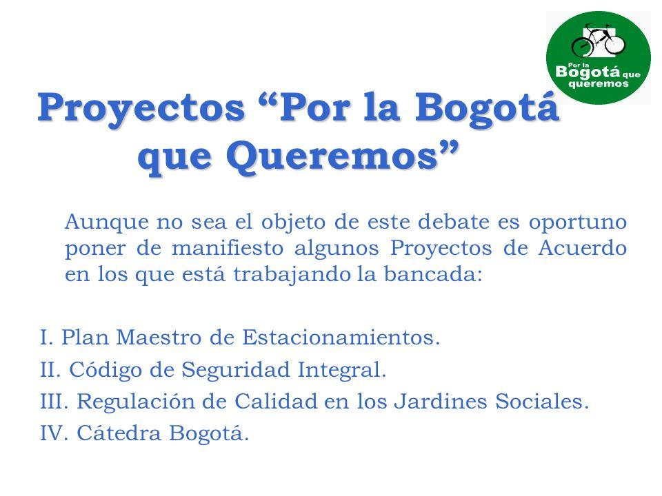 Proyectos Por la Bogotá que Queremos Aunque no sea el objeto de este debate es oportuno poner de manifiesto algunos Proyectos de Acuerdo en los que es