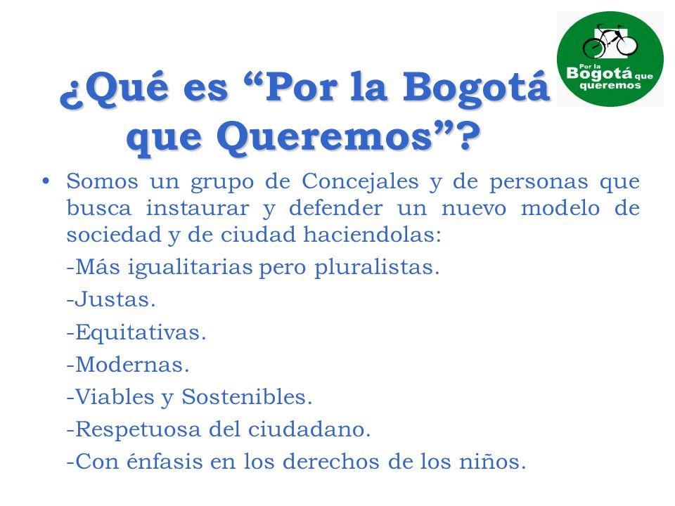 ¿Qué es Por la Bogotá que Queremos? Somos un grupo de Concejales y de personas que busca instaurar y defender un nuevo modelo de sociedad y de ciudad