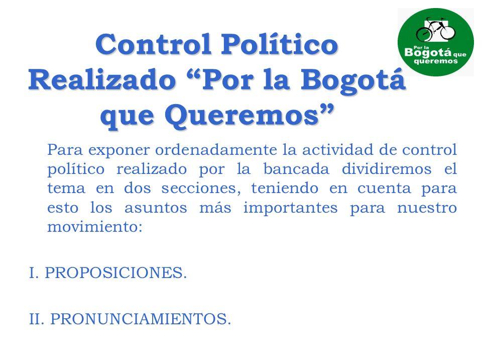 Control Político Realizado Por la Bogotá que Queremos Para exponer ordenadamente la actividad de control político realizado por la bancada dividiremos