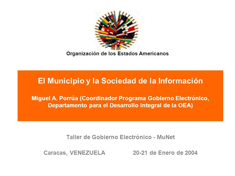 OEA Contenido Agenda del Municipio Latinoamericano Por qué la incorporación de los municipios a la sociedad de la información En qué ámbitos de la vida municipal está penetrando más la tecnología Algunos ejemplos de éxito Lecciones aprendidas