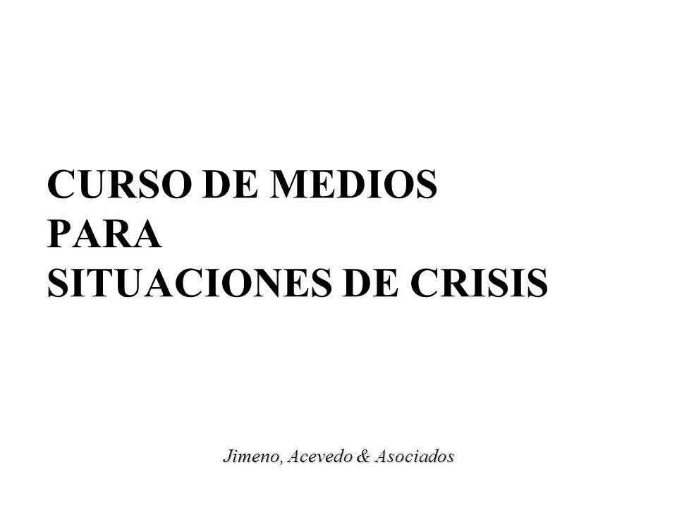 CURSO DE MEDIOS PARA SITUACIONES DE CRISIS Jimeno, Acevedo & Asociados