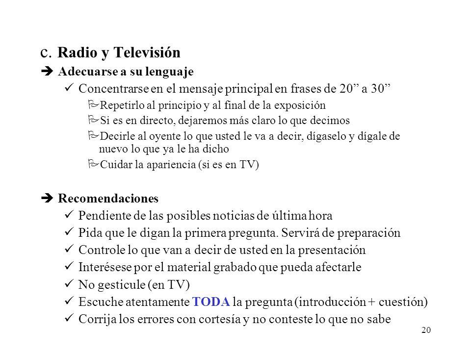 20 c. Radio y Televisión èAdecuarse a su lenguaje Concentrarse en el mensaje principal en frases de 20 a 30 PRepetirlo al principio y al final de la e