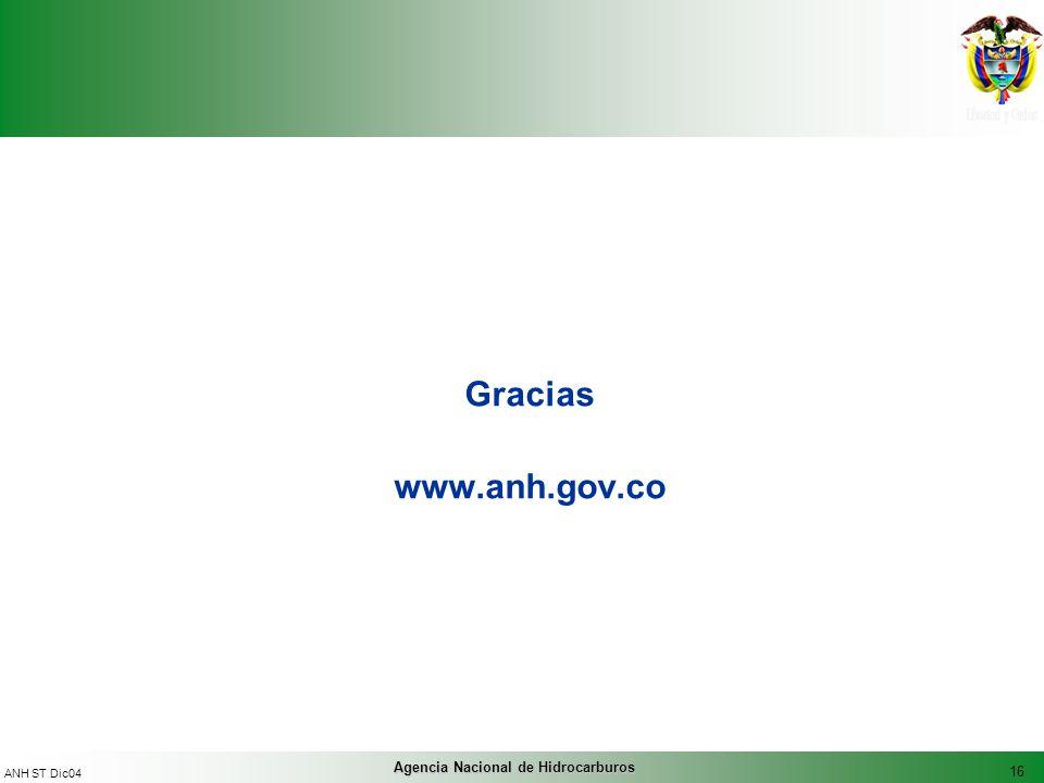 16 ANH ST Dic04 Agencia Nacional de Hidrocarburos Gracias www.anh.gov.co