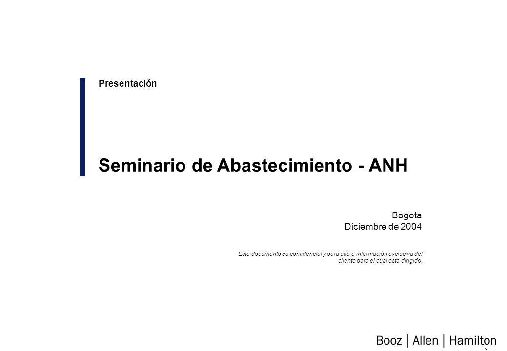 0 Bogota Diciembre de 2004 Presentación Seminario de Abastecimiento - ANH Este documento es confidencial y para uso e información exclusiva del cliente para el cual está dirigido.