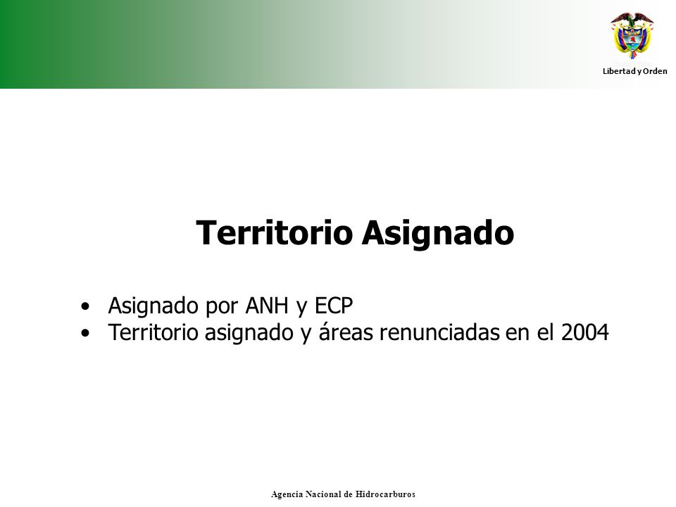 Libertad y Orden Agencia Nacional de Hidrocarburos Territorio Asignado Asignado por ANH y ECP Territorio asignado y áreas renunciadas en el 2004