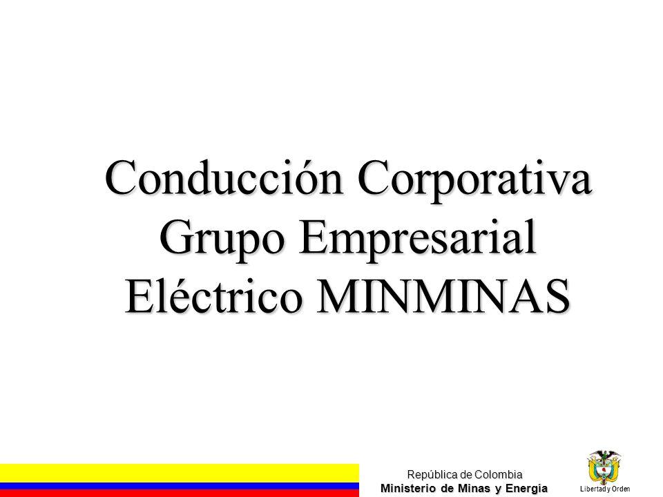 República de Colombia Ministerio de Minas y Energía Libertad y Orden PORQUÉ TRABAJAR COMO UN GRUPO EMPRESARIAL.