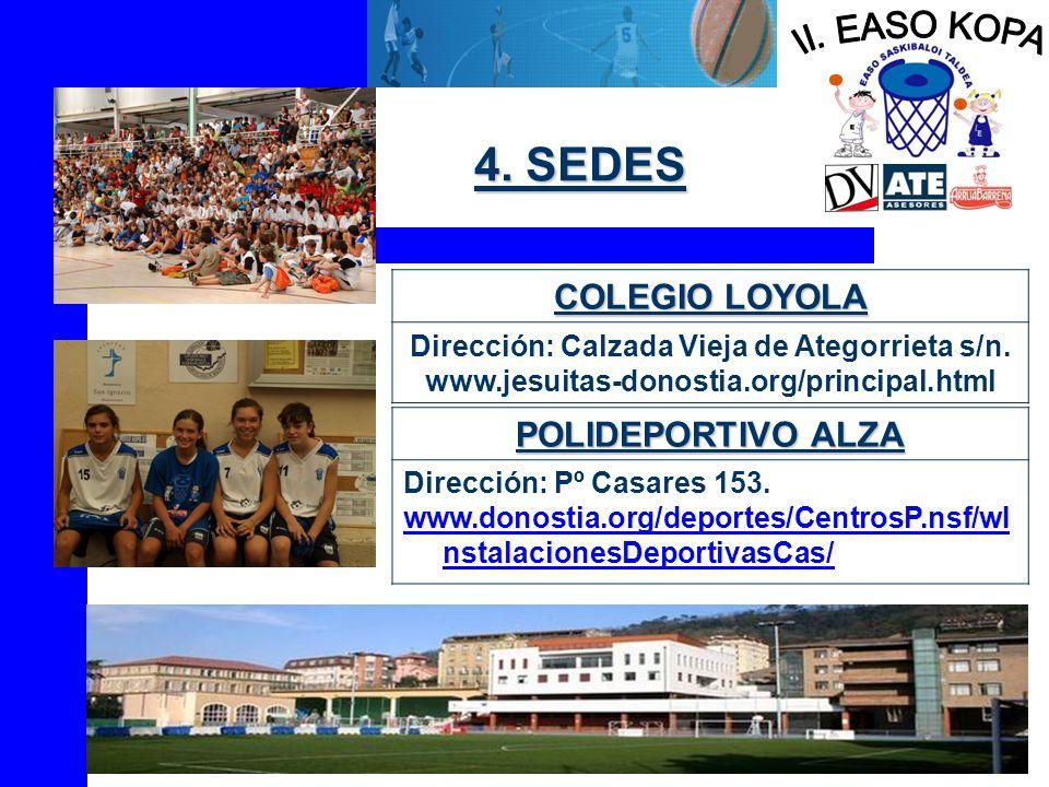 4. SEDES COLEGIO LOYOLA Dirección: Calzada Vieja de Ategorrieta s/n. www.jesuitas-donostia.org/principal.html POLIDEPORTIVO ALZA Dirección: Pº Casares