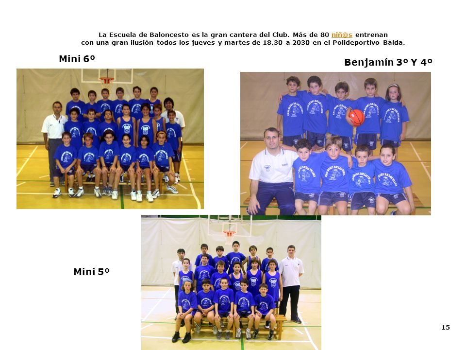 15 La Escuela de Baloncesto es la gran cantera del Club. Más de 80 niñ@s entrenanniñ@s con una gran ilusión todos los jueves y martes de 18.30 a 2030