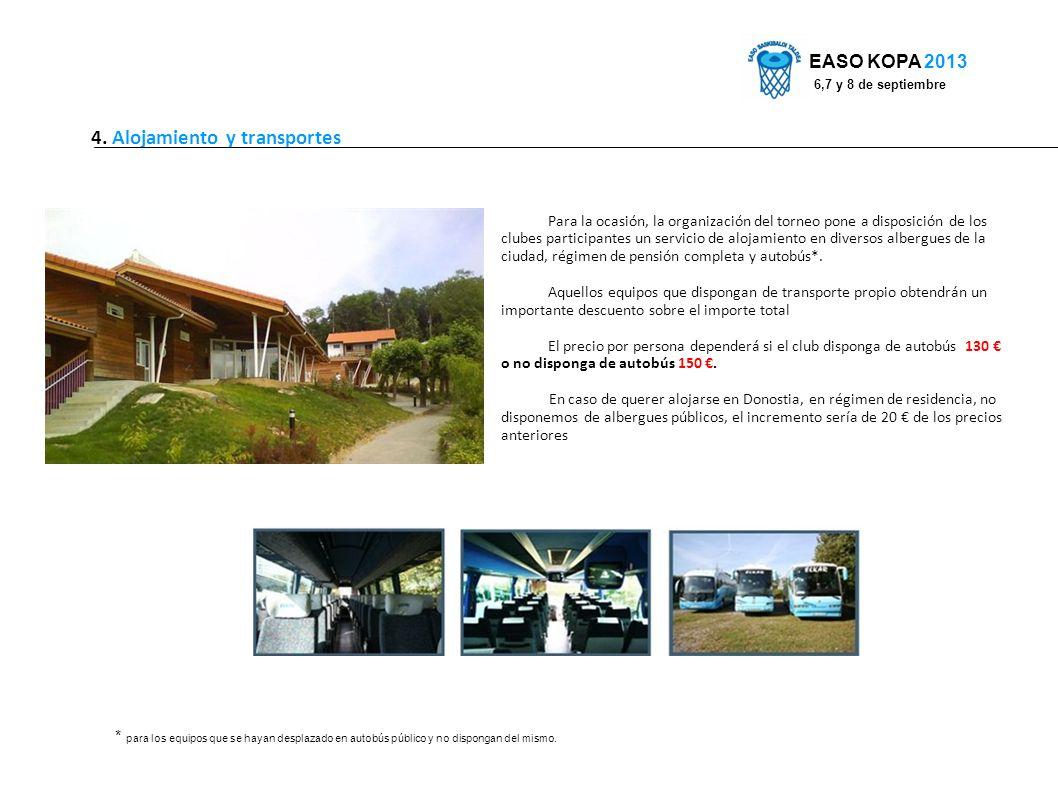 4. Alojamiento y transportes * para los equipos que se hayan desplazado en autobús público y no dispongan del mismo. EASO KOPA 2013 6,7 y 8 de septiem