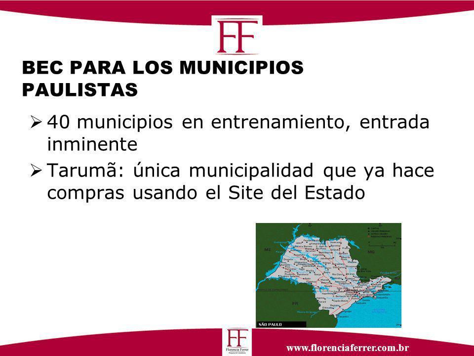 www.florenciaferrer.com.br BEC PARA LOS MUNICIPIOS PAULISTAS 40 municipios en entrenamiento, entrada inminente Tarumã: única municipalidad que ya hace compras usando el Site del Estado
