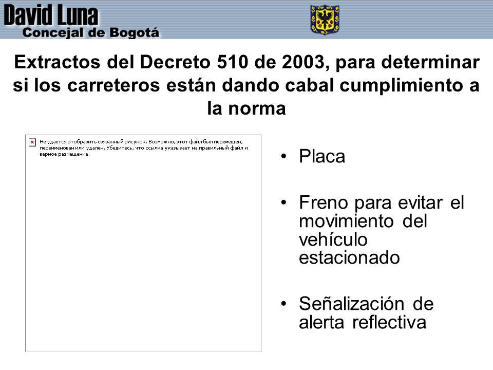 Extractos del Decreto 510 de 2003, para determinar si los carreteros están dando cabal cumplimiento a la norma Placa Freno para evitar el movimiento del vehículo estacionado Señalización de alerta reflectiva