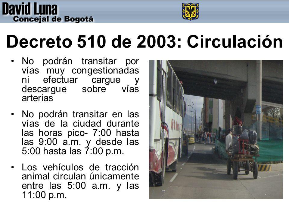 Decreto 510 de 2003: Circulación No podrán transitar por vías muy congestionadas ni efectuar cargue y descargue sobre vías arterias No podrán transitar en las vías de la ciudad durante las horas pico- 7:00 hasta las 9:00 a.m.