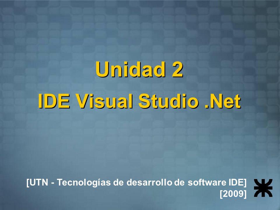 Unidad 2 IDE Visual Studio.Net [UTN - Tecnologías de desarrollo de software IDE] [2009]