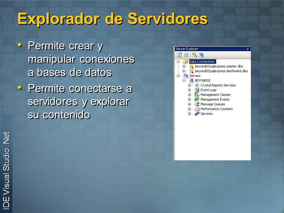 Explorador de Servidores Permite crear y manipular conexiones a bases de datos Permite conectarse a servidores y explorar su contenido Permite crear y manipular conexiones a bases de datos Permite conectarse a servidores y explorar su contenido IDE Visual Studio.Net