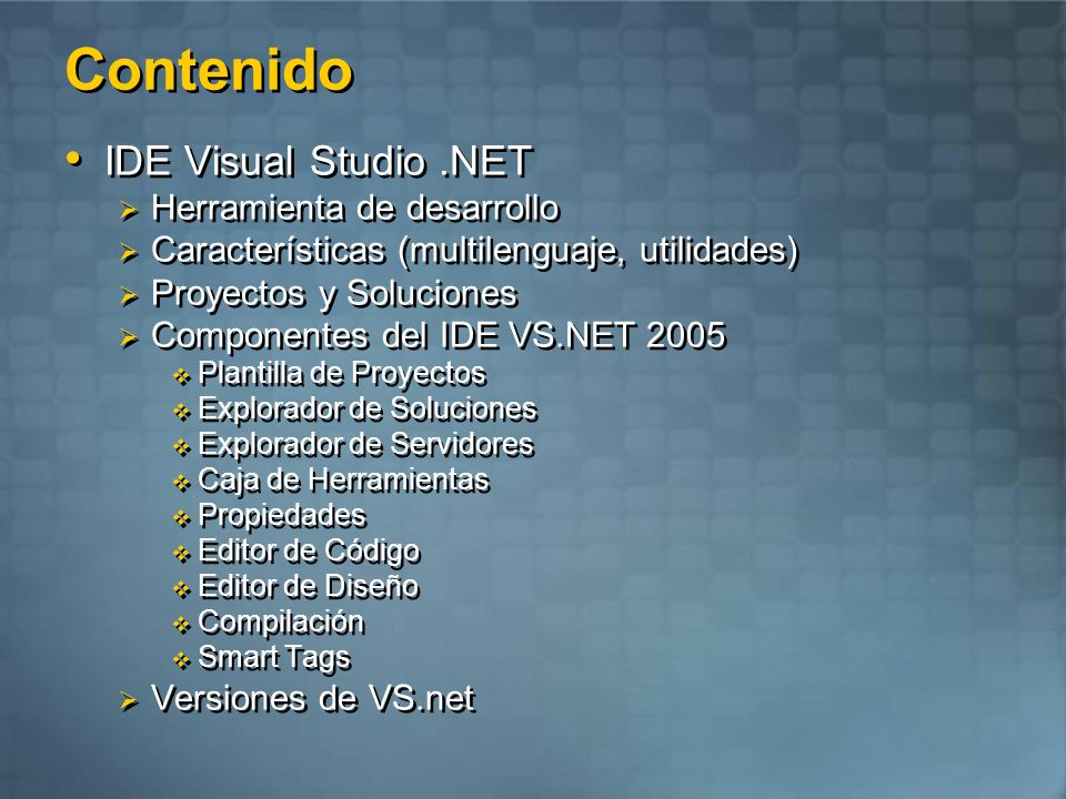 VS.net - Herramienta de desarrollo DesignDevelopDebugDeploy IDE Visual Studio.Net Windows Forms Tools Web Forms Tools Web Services Tools Multiple Languages Data Access Error Handling