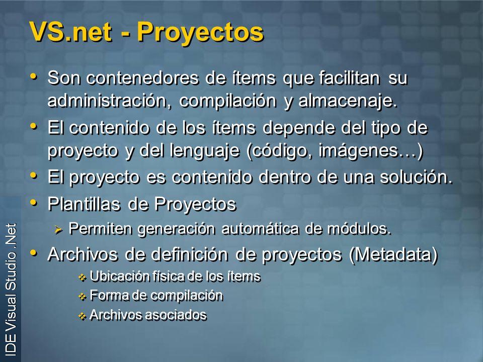 VS.net - Proyectos Son contenedores de ítems que facilitan su administración, compilación y almacenaje.