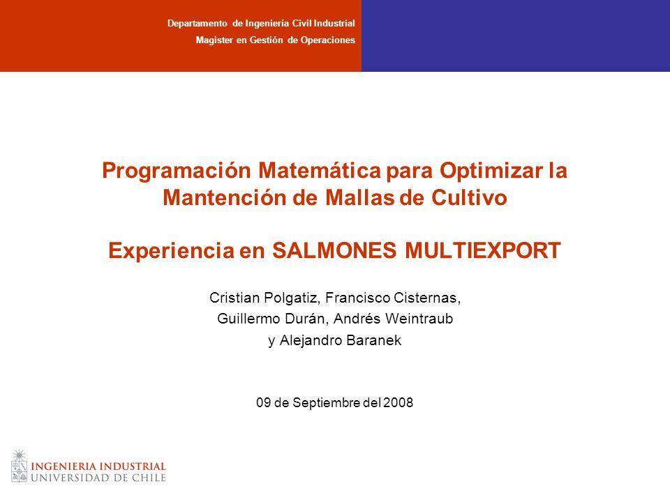 Programación Matemática para Optimizar la Mantención de Mallas de Cultivo Experiencia en SALMONES MULTIEXPORT Cristian Polgatiz, Francisco Cisternas,