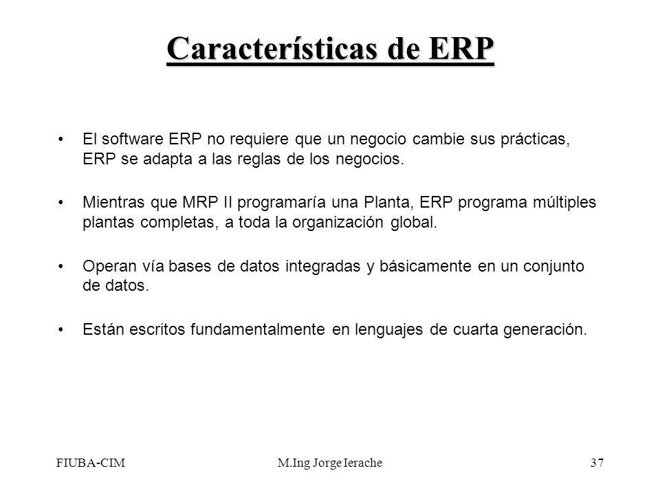 FIUBA-CIMM.Ing Jorge Ierache37 El software ERP no requiere que un negocio cambie sus prácticas, ERP se adapta a las reglas de los negocios. Mientras q