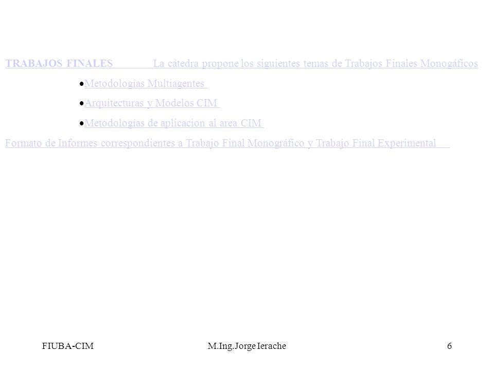 FIUBA-CIMM.Ing.Jorge Ierache6 TRABAJOS FINALESLa cátedra propone los siguientes temas de Trabajos Finales Monogáficos Metodologías Multiagentes Arquit
