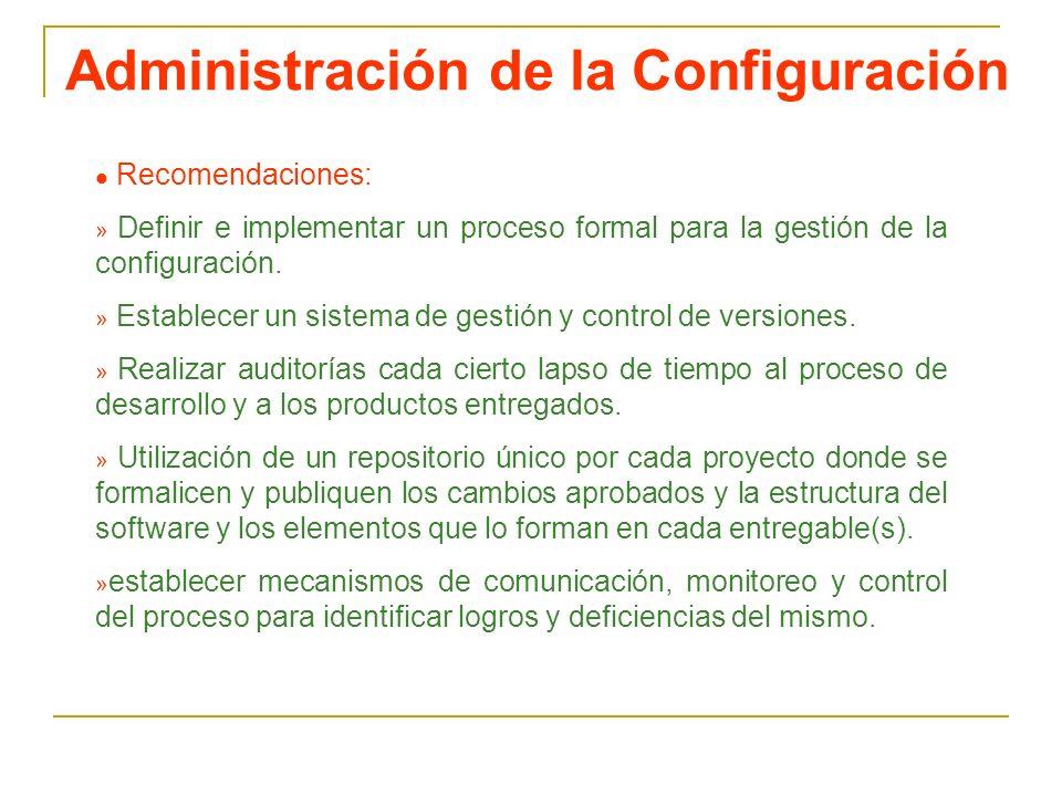 Administración de la Configuración l Recomendaciones: » Definir e implementar un proceso formal para la gestión de la configuración. » Establecer un s