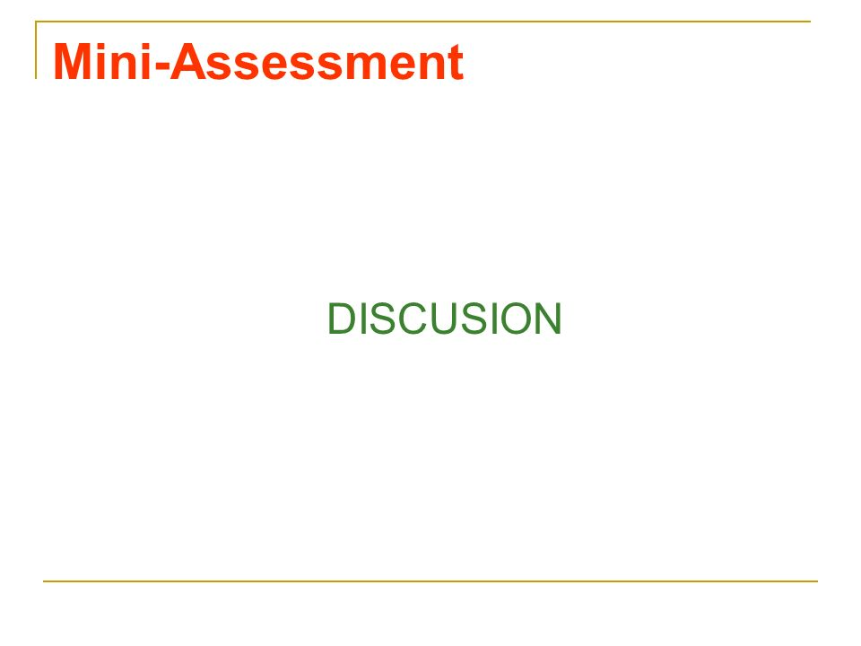 Mini-Assessment DISCUSION