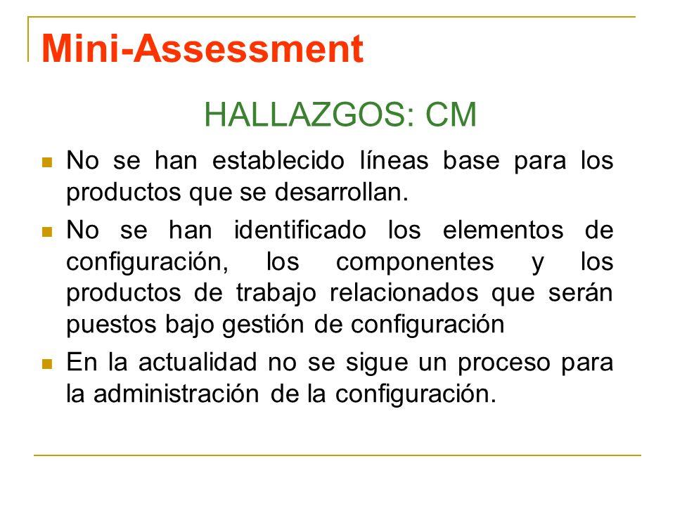 Mini-Assessment No se han establecido líneas base para los productos que se desarrollan. No se han identificado los elementos de configuración, los co