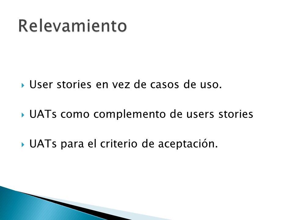 User stories en vez de casos de uso. UATs como complemento de users stories UATs para el criterio de aceptación.