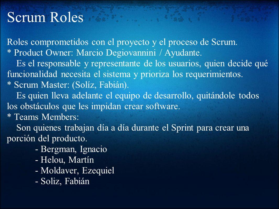 Scrum Roles Roles comprometidos con el proyecto y el proceso de Scrum. * Product Owner: Marcio Degiovannini / Ayudante. Es el responsable y representa