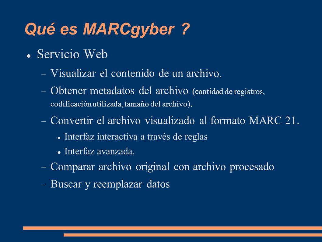 Qué es MARCgyber ? Servicio Web Visualizar el contenido de un archivo. Obtener metadatos del archivo (cantidad de registros, codificación utilizada, t