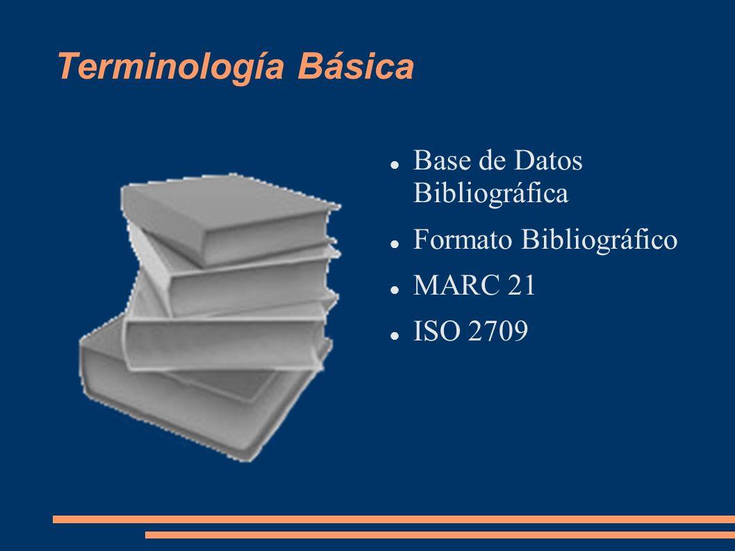 Terminología Básica Base de Datos Bibliográfica Formato Bibliográfico MARC 21 ISO 2709