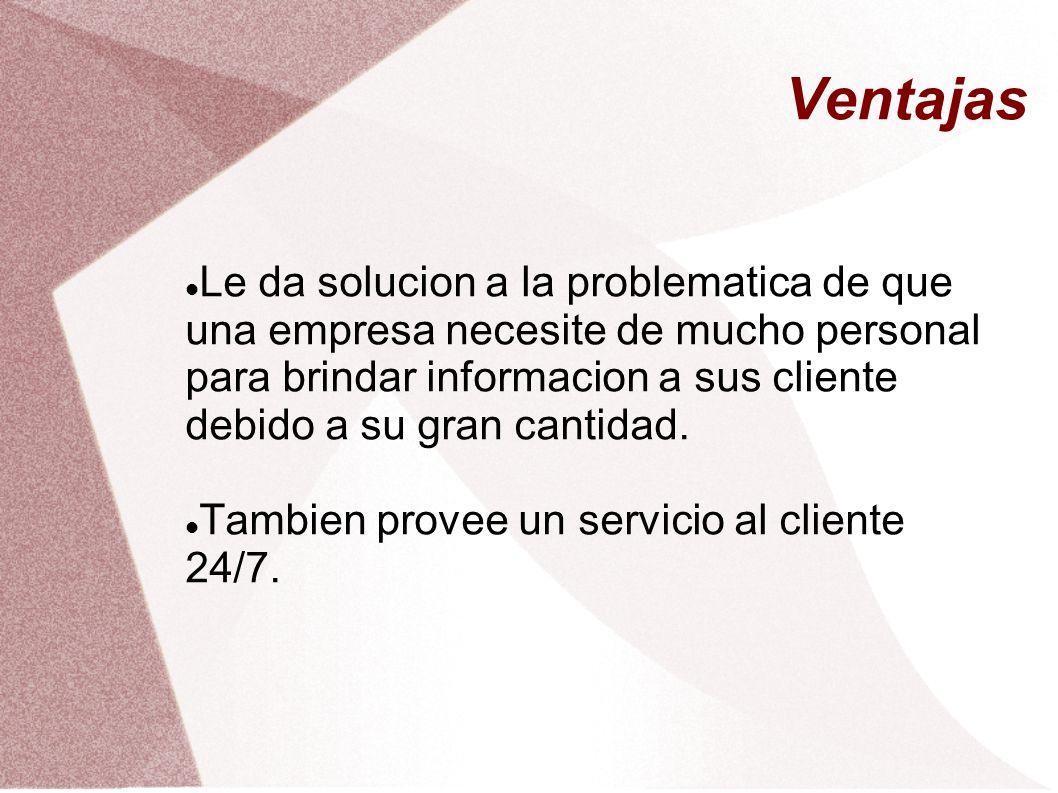 Le da solucion a la problematica de que una empresa necesite de mucho personal para brindar informacion a sus cliente debido a su gran cantidad. Tambi
