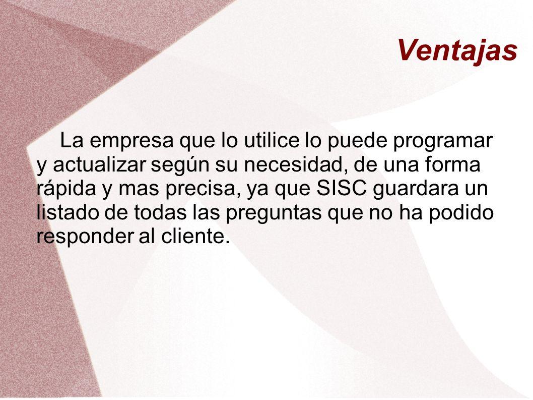 La empresa que lo utilice lo puede programar y actualizar según su necesidad, de una forma rápida y mas precisa, ya que SISC guardara un listado de to