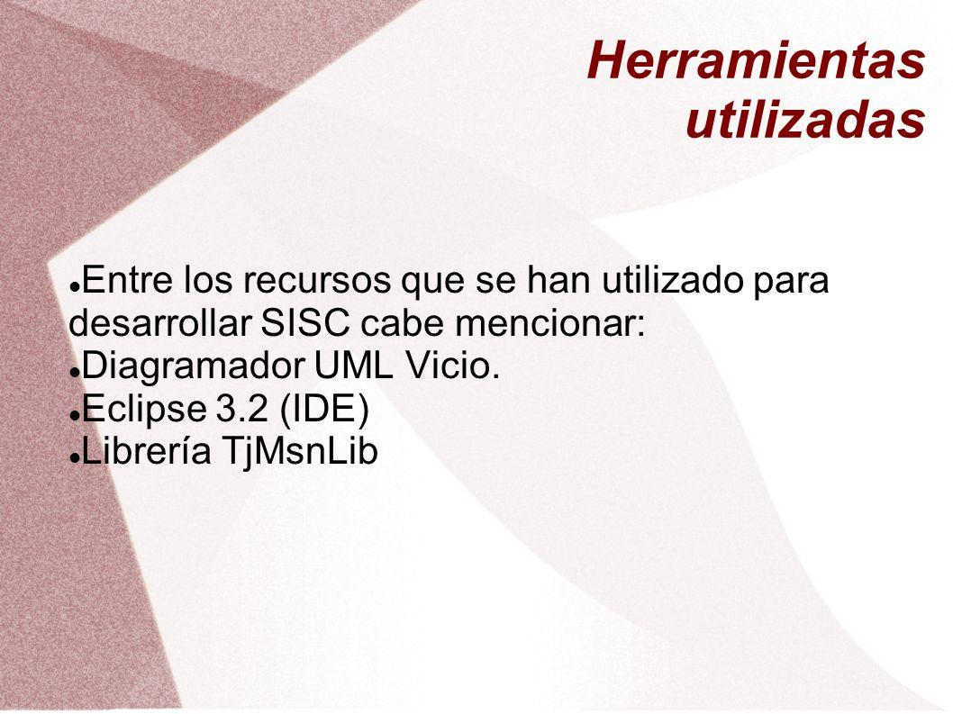 Herramientas utilizadas Entre los recursos que se han utilizado para desarrollar SISC cabe mencionar: Diagramador UML Vicio. Eclipse 3.2 (IDE) Librerí