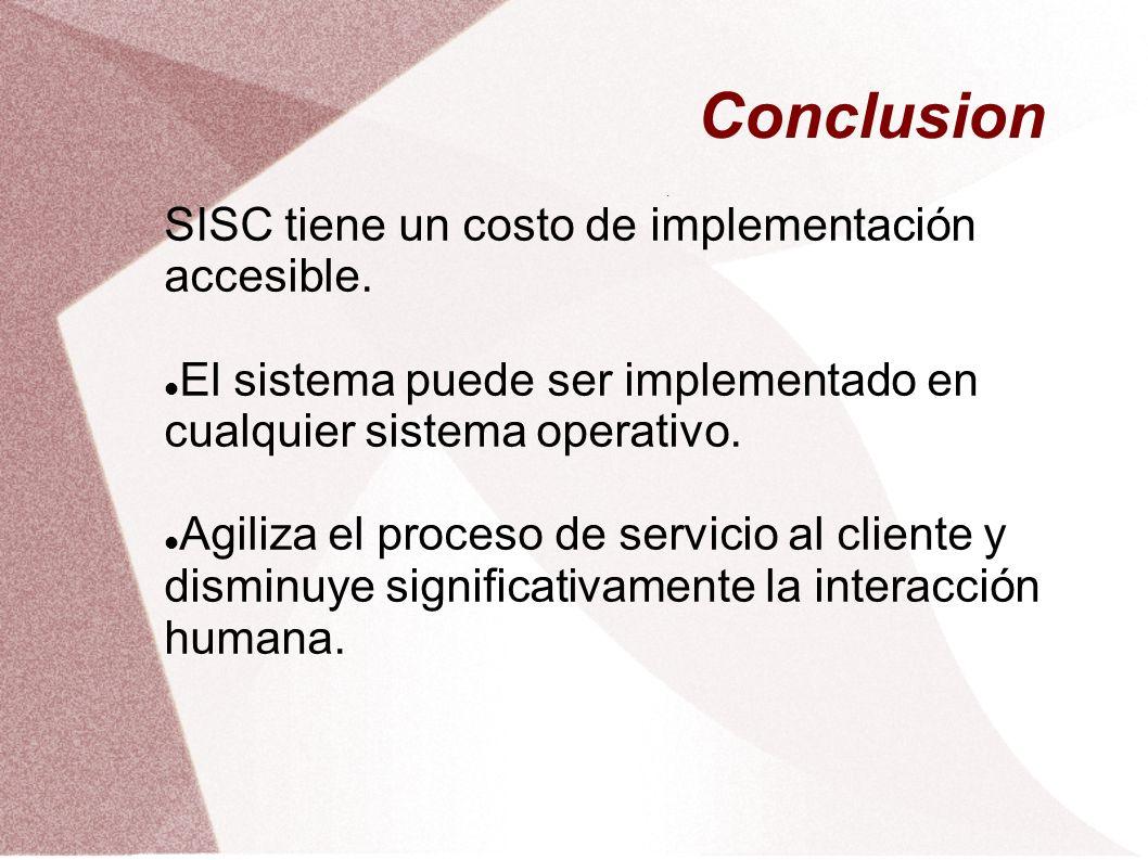 Conclusion. SISC tiene un costo de implementación accesible. El sistema puede ser implementado en cualquier sistema operativo. Agiliza el proceso de s