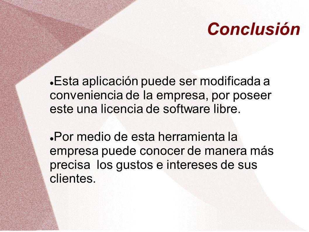 Conclusión Esta aplicación puede ser modificada a conveniencia de la empresa, por poseer este una licencia de software libre. Por medio de esta herram