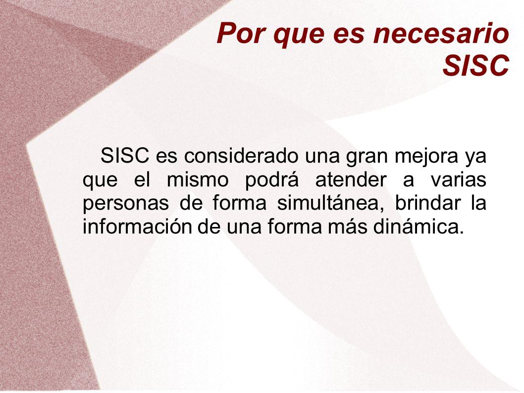 SISC es considerado una gran mejora ya que el mismo podrá atender a varias personas de forma simultánea, brindar la información de una forma más dinám