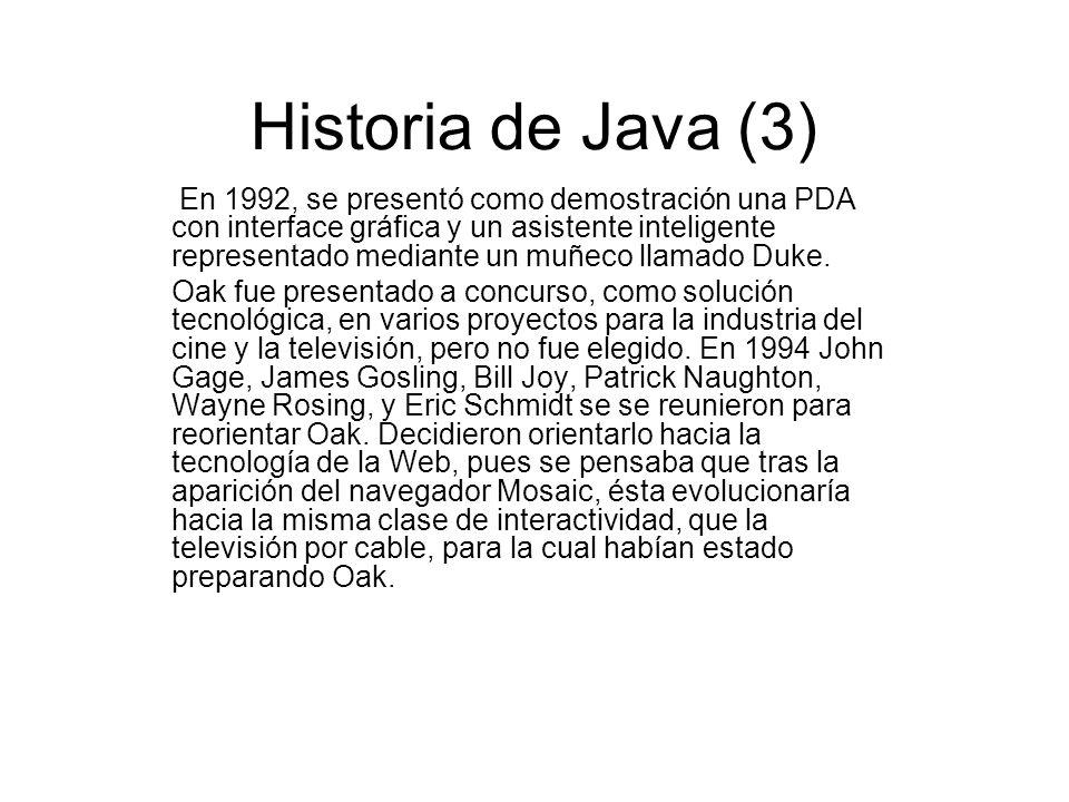 Historia de Java (3) En 1992, se presentó como demostración una PDA con interface gráfica y un asistente inteligente representado mediante un muñeco l