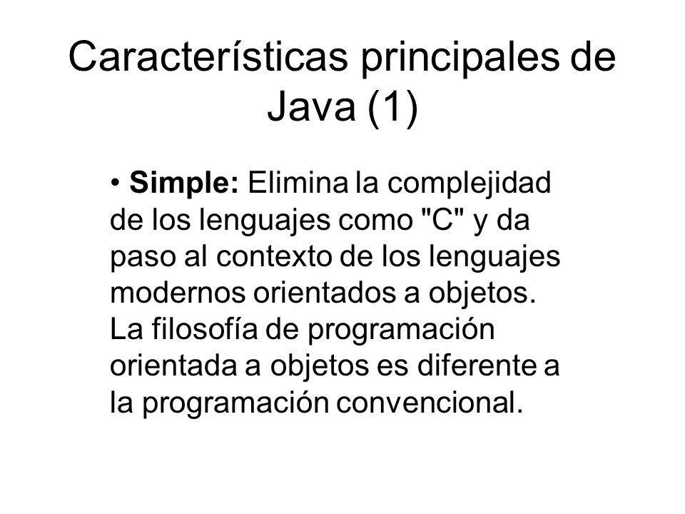 Características principales de Java (1) Simple: Elimina la complejidad de los lenguajes como