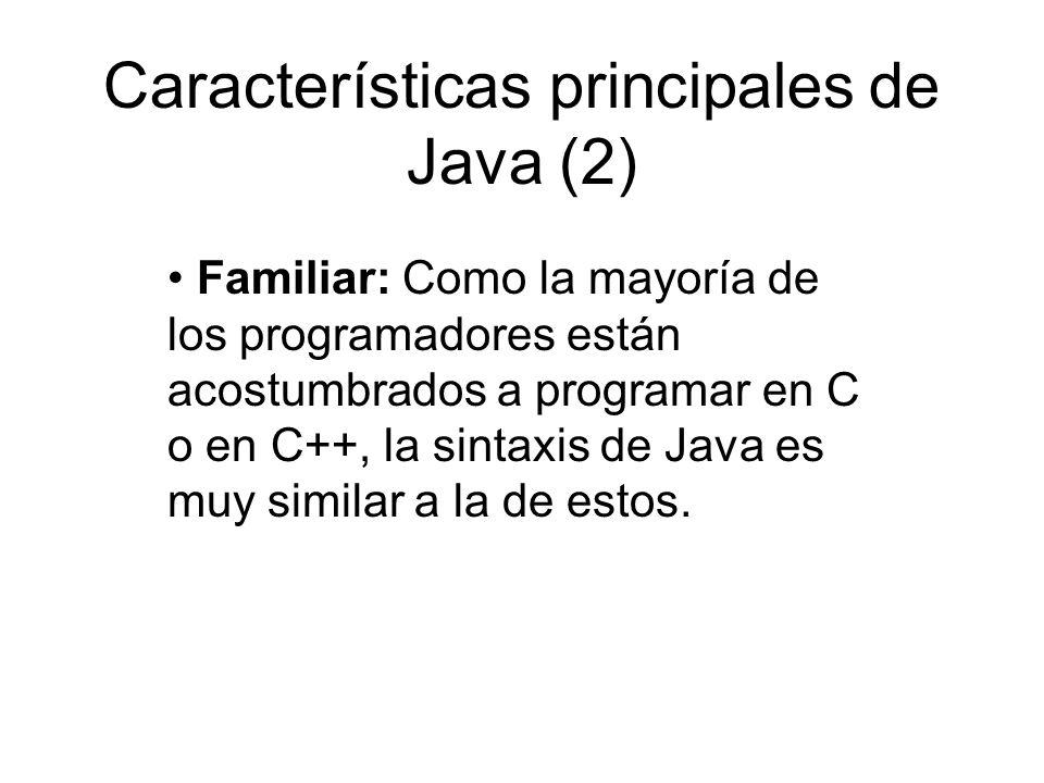 Características principales de Java (2) Familiar: Como la mayoría de los programadores están acostumbrados a programar en C o en C++, la sintaxis de J
