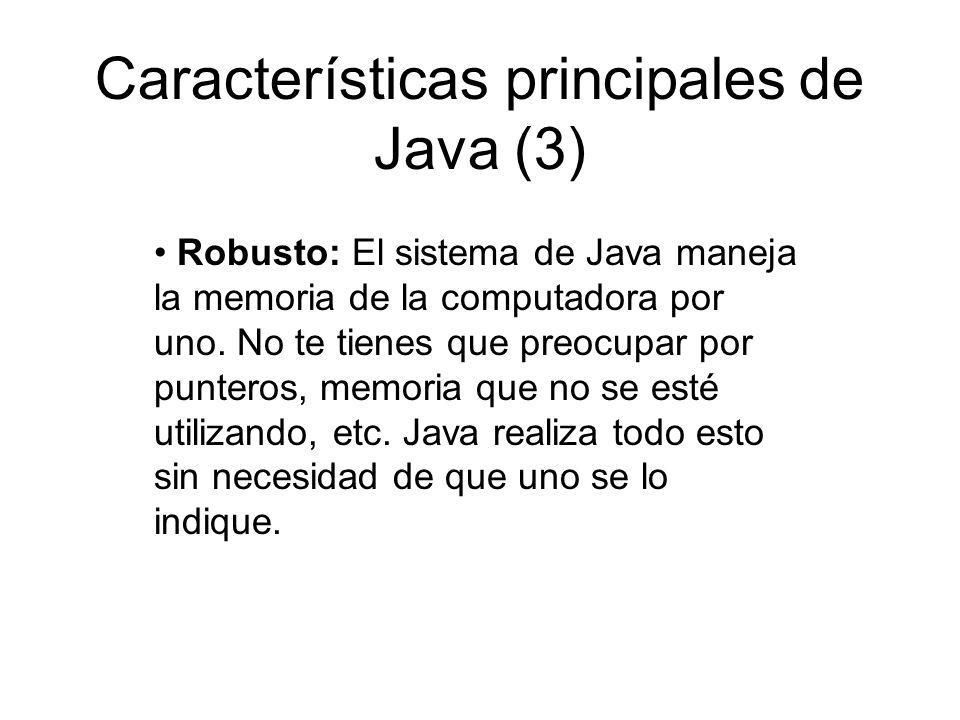 Características principales de Java (3) Robusto: El sistema de Java maneja la memoria de la computadora por uno. No te tienes que preocupar por punter