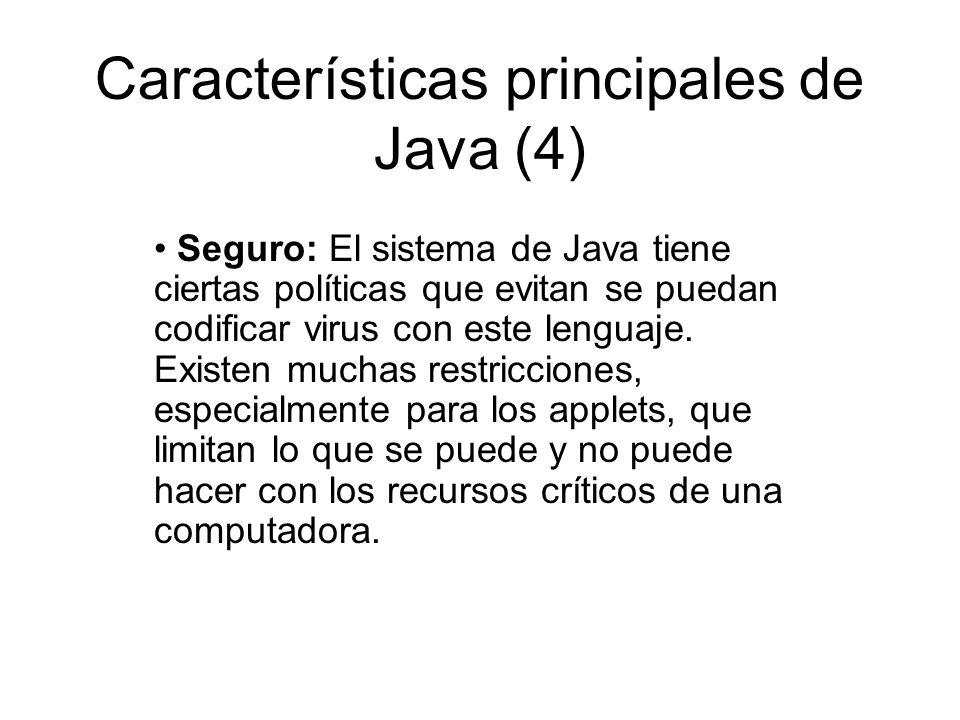 Características principales de Java (4) Seguro: El sistema de Java tiene ciertas políticas que evitan se puedan codificar virus con este lenguaje. Exi