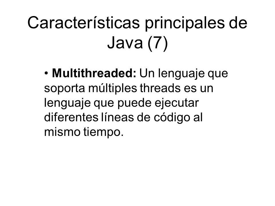 Características principales de Java (7) Multithreaded: Un lenguaje que soporta múltiples threads es un lenguaje que puede ejecutar diferentes líneas d