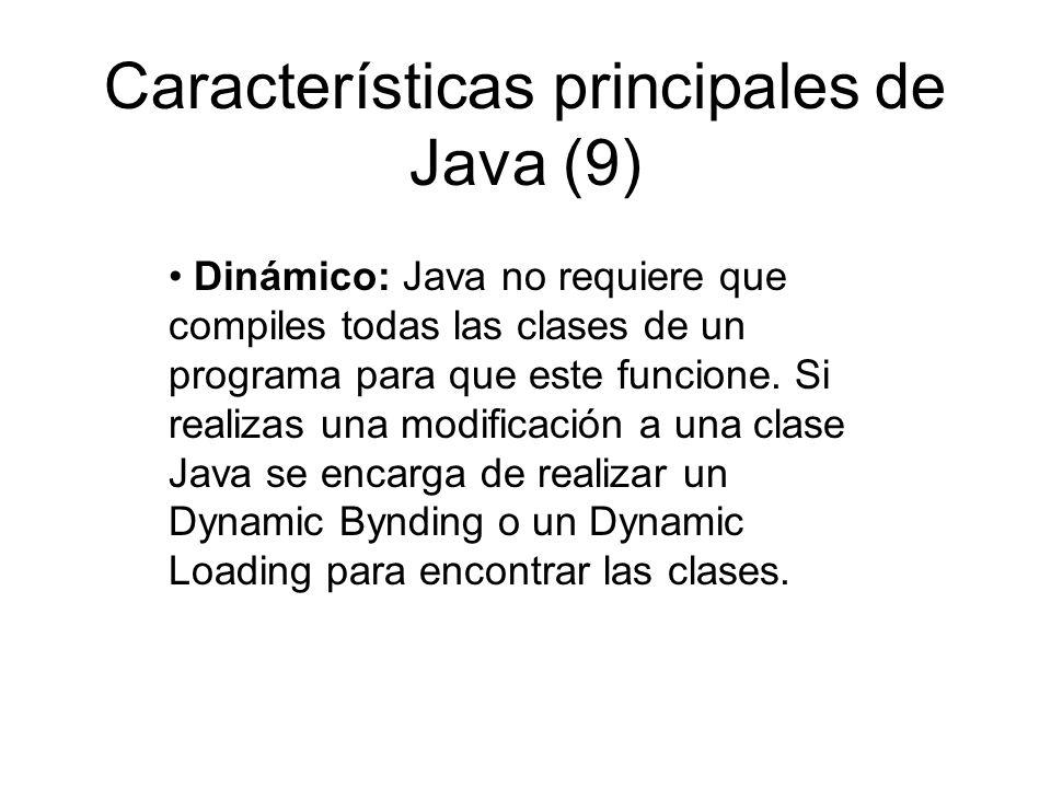 Características principales de Java (9) Dinámico: Java no requiere que compiles todas las clases de un programa para que este funcione. Si realizas un
